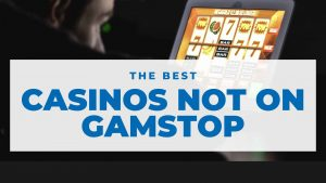 the best casinos not on gamstop