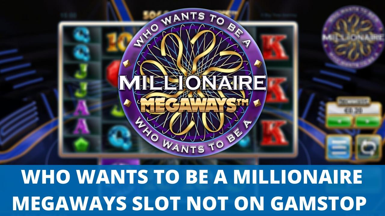 WHO WANTS TO BE A MILLIONAIRE MEGAWAYS SLOT NOT ON GAMSTOP